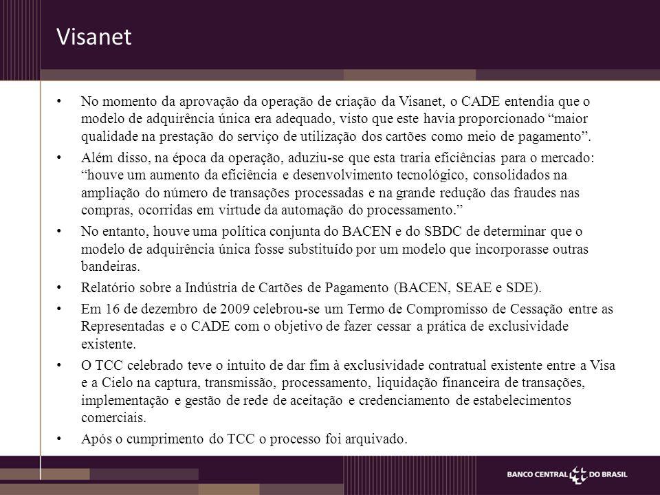 Visanet No momento da aprovação da operação de criação da Visanet, o CADE entendia que o modelo de adquirência única era adequado, visto que este havia proporcionado maior qualidade na prestação do serviço de utilização dos cartões como meio de pagamento .
