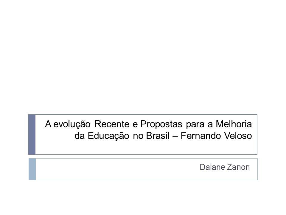 A evolução Recente e Propostas para a Melhoria da Educação no Brasil – Fernando Veloso Daiane Zanon