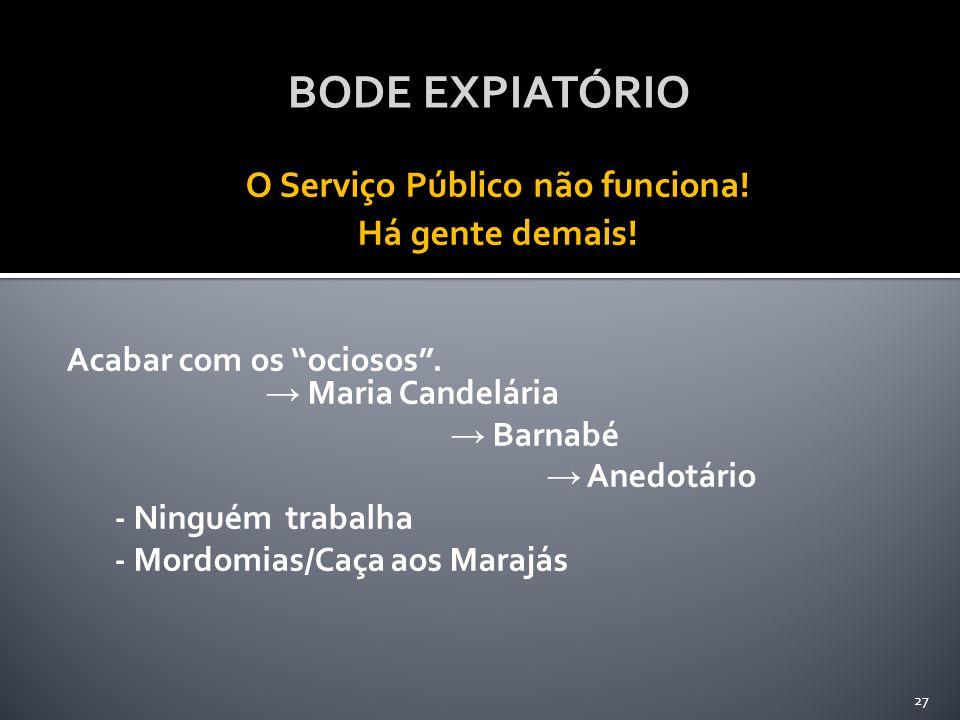 """BODE EXPIATÓRIO O Serviço Público não funciona! Há gente demais! Acabar com os """"ociosos"""". → Maria Candelária → Barnabé → Anedotário - Ninguém trabalha"""