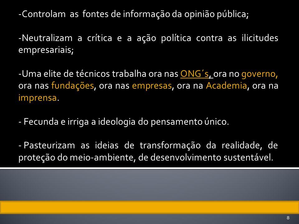 -Controlam as fontes de informação da opinião pública; -Neutralizam a crítica e a ação política contra as ilicitudes empresariais;. -Uma elite de técn