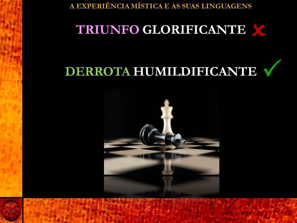A EXPERIÊNCIA MÍSTICA E AS SUAS LINGUAGENS   TRIUNFO GLORIFICANTE DERROTA HUMILDIFICANTE