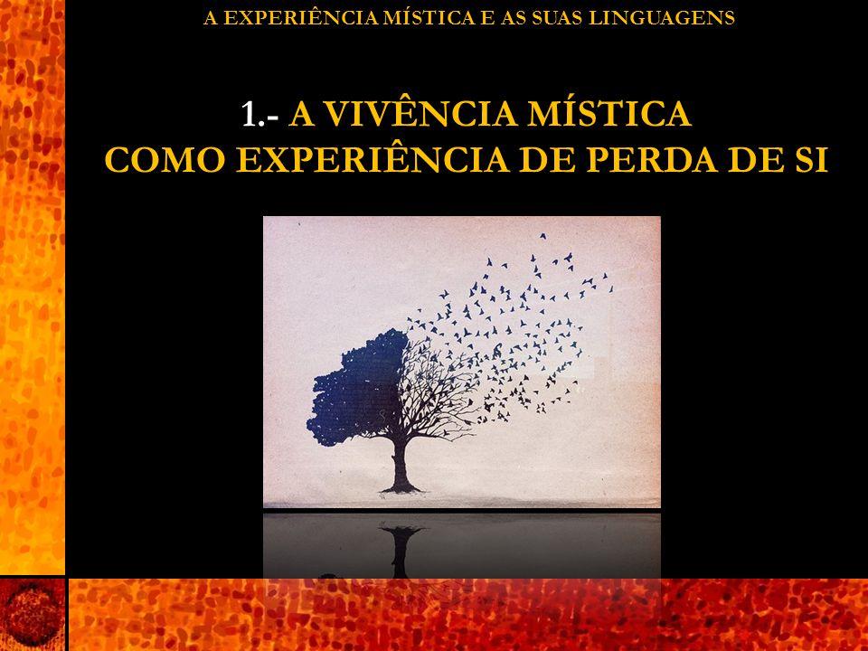 A EXPERIÊNCIA MÍSTICA E AS SUAS LINGUAGENS 1.- A VIVÊNCIA MÍSTICA COMO EXPERIÊNCIA DE PERDA DE SI