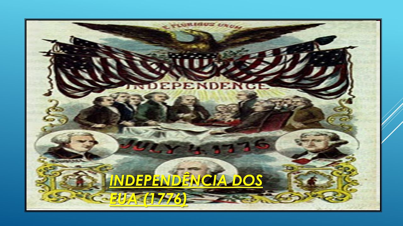  Influência do Iluminismo:  Independência dos EUA (1776)  13 colônias = imigrantes em busca de liberdade política e religiosa – séc.