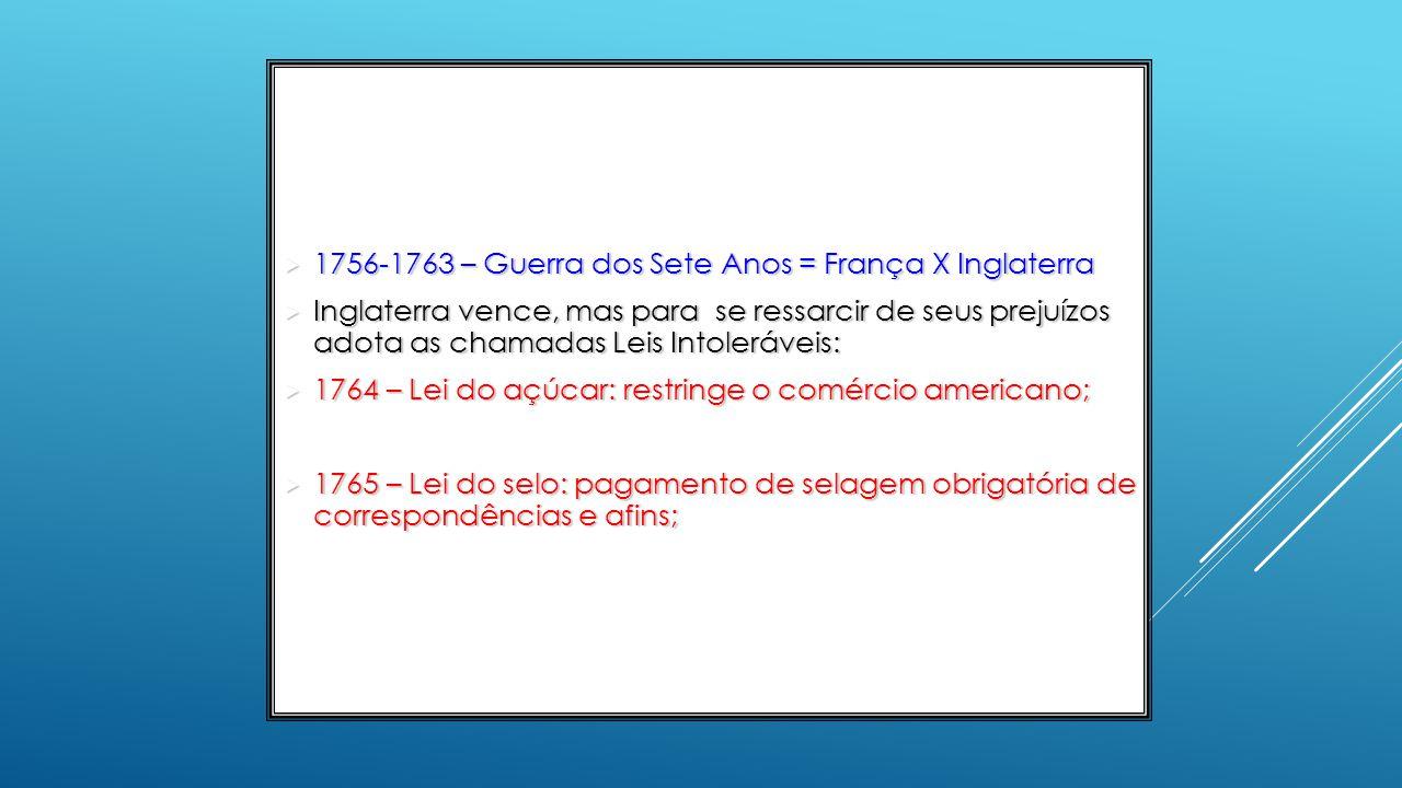  1767 – Lei do chá : determina o monopólio para a Cia das índias Orientais (inglesa).