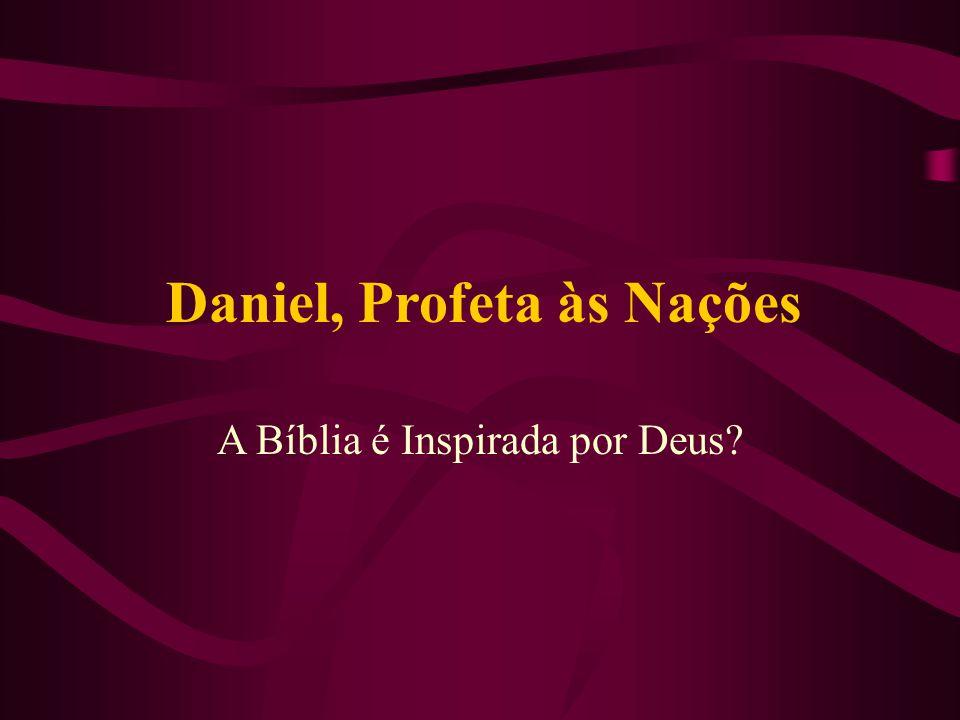 Daniel, Profeta às Nações A Bíblia é Inspirada por Deus?