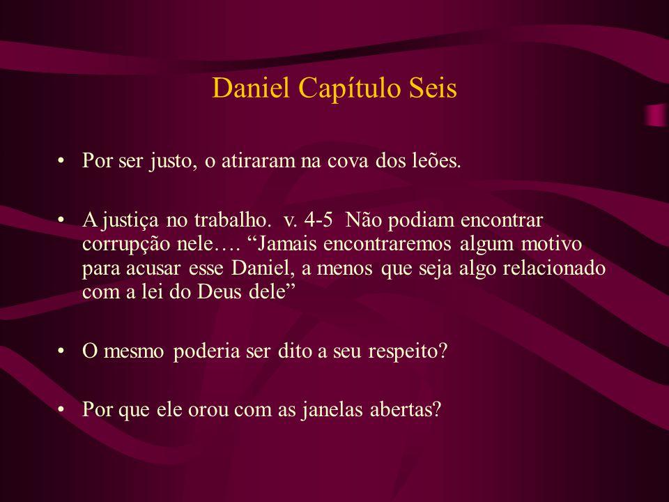 """Daniel Capítulo Seis Por ser justo, o atiraram na cova dos leões. A justiça no trabalho. v. 4-5 Não podiam encontrar corrupção nele…. """"Jamais encontra"""
