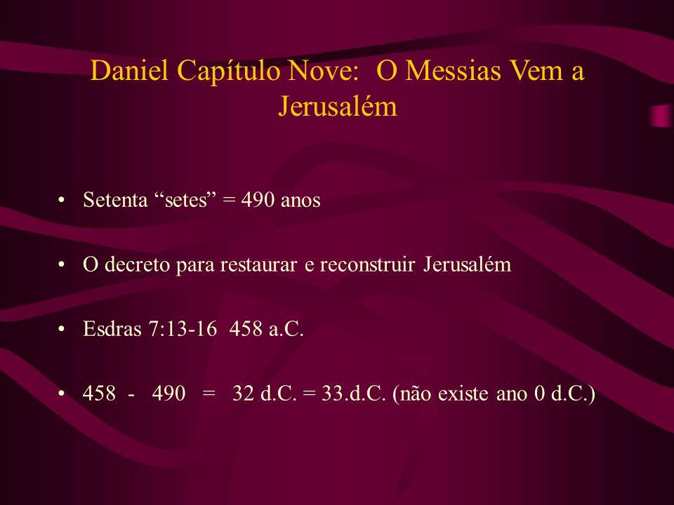 """Daniel Capítulo Nove: O Messias Vem a Jerusalém Setenta """"setes"""" = 490 anos O decreto para restaurar e reconstruir Jerusalém Esdras 7:13-16 458 a.C. 45"""