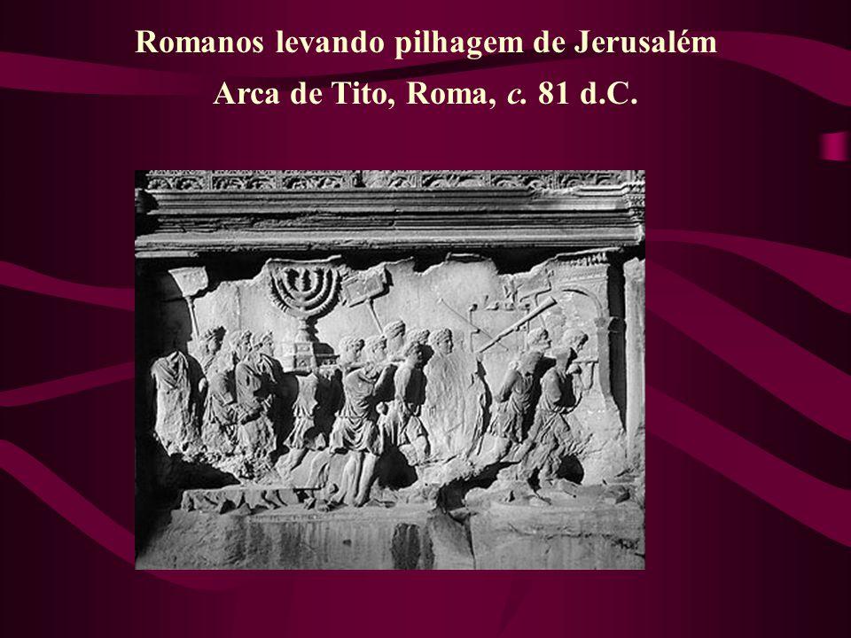 Romanos levando pilhagem de Jerusalém Arca de Tito, Roma, c. 81 d.C.