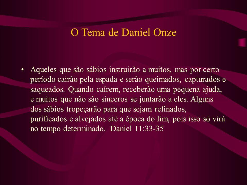 O Tema de Daniel Onze Aqueles que são sábios instruirão a muitos, mas por certo período cairão pela espada e serão queimados, capturados e saqueados.