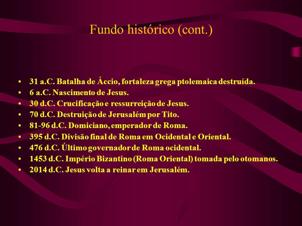 Fundo histórico (cont.) 31 a.C. Batalha de Áccio, fortaleza grega ptolemaica destruída. 6 a.C. Nascimento de Jesus. 30 d.C. Crucificação e ressurreiçã