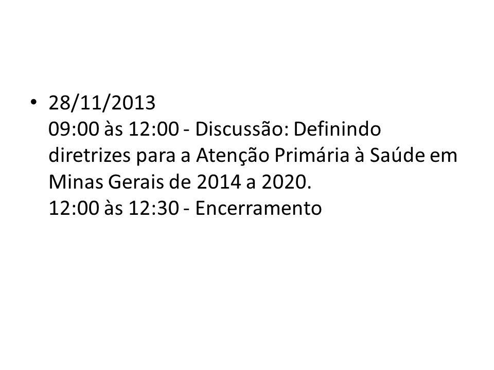 28/11/2013 09:00 às 12:00 - Discussão: Definindo diretrizes para a Atenção Primária à Saúde em Minas Gerais de 2014 a 2020.
