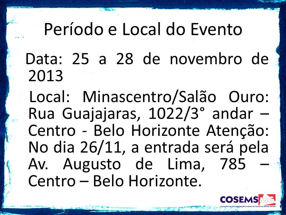Data: 25 a 28 de novembro de 2013 Local: Minascentro/Salão Ouro: Rua Guajajaras, 1022/3° andar – Centro - Belo Horizonte Atenção: No dia 26/11, a entrada será pela Av.