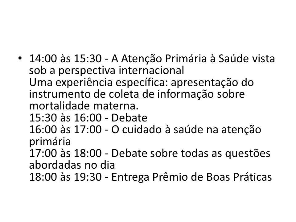 14:00 às 15:30 - A Atenção Primária à Saúde vista sob a perspectiva internacional Uma experiência específica: apresentação do instrumento de coleta de informação sobre mortalidade materna.