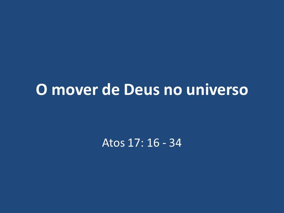 O mover de Deus no universo Atos 17: 16 - 34