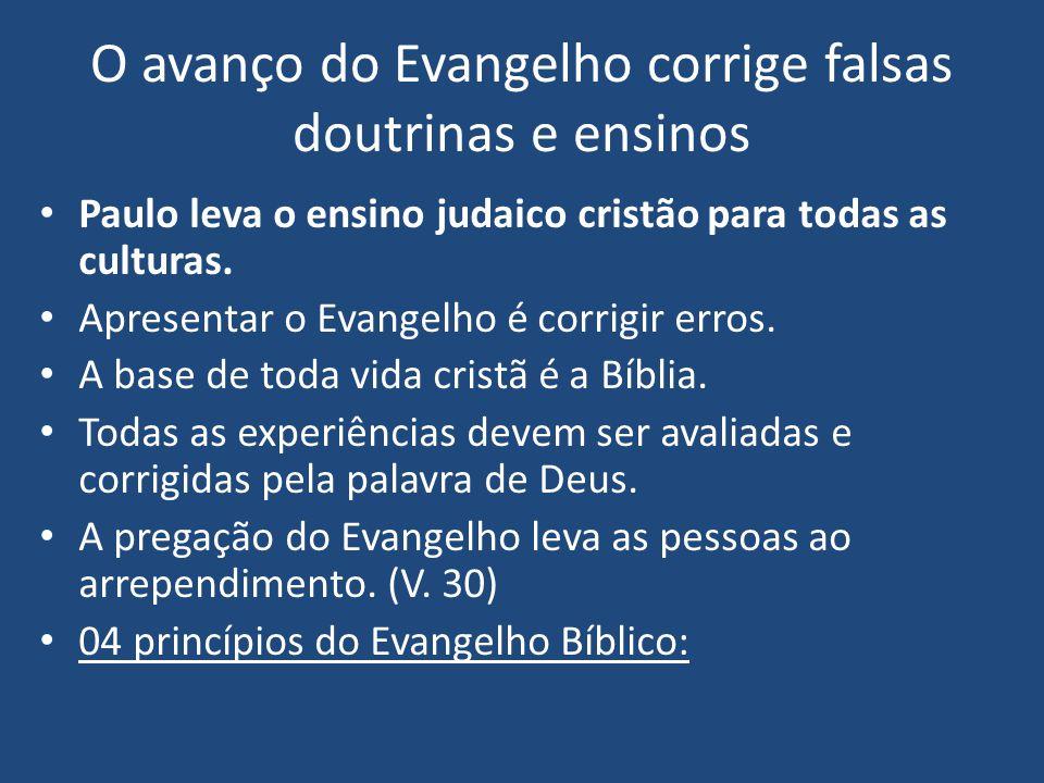 O avanço do Evangelho corrige falsas doutrinas e ensinos Paulo leva o ensino judaico cristão para todas as culturas. Apresentar o Evangelho é corrigir