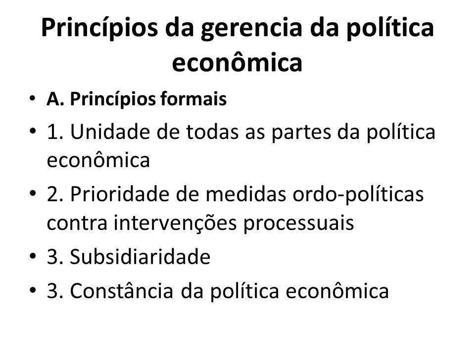 Princípios da gerencia da política econômica A. Princípios formais 1.