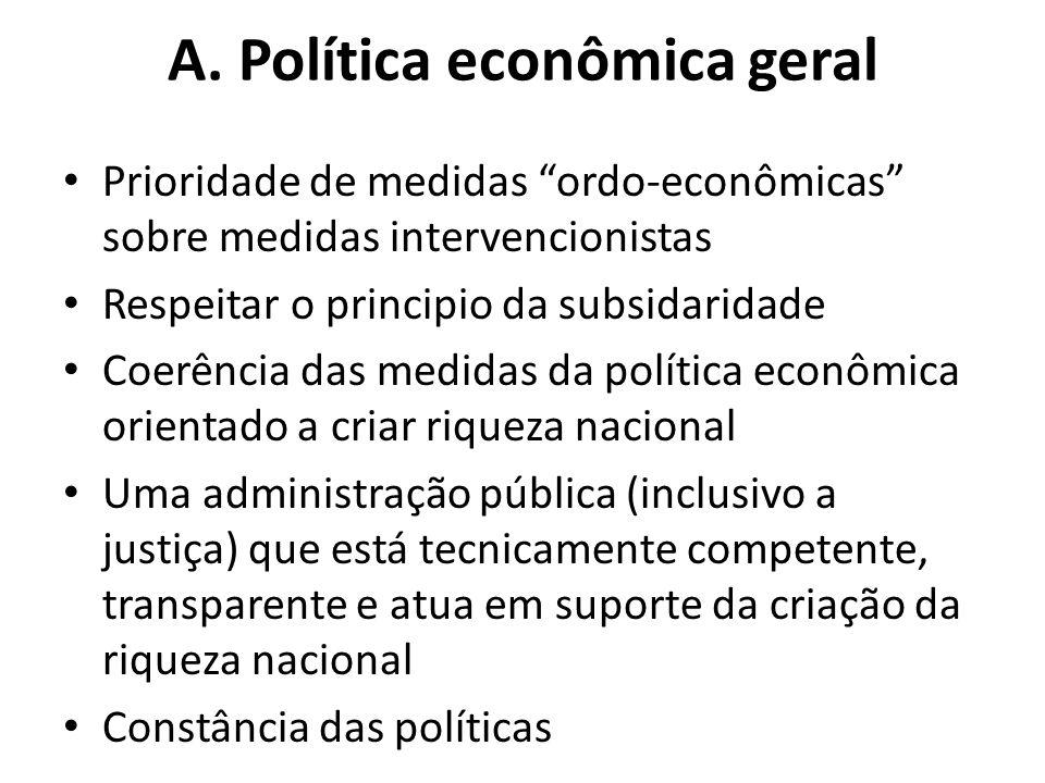 """A. Política econômica geral Prioridade de medidas """"ordo-econômicas"""" sobre medidas intervencionistas Respeitar o principio da subsidaridade Coerência d"""