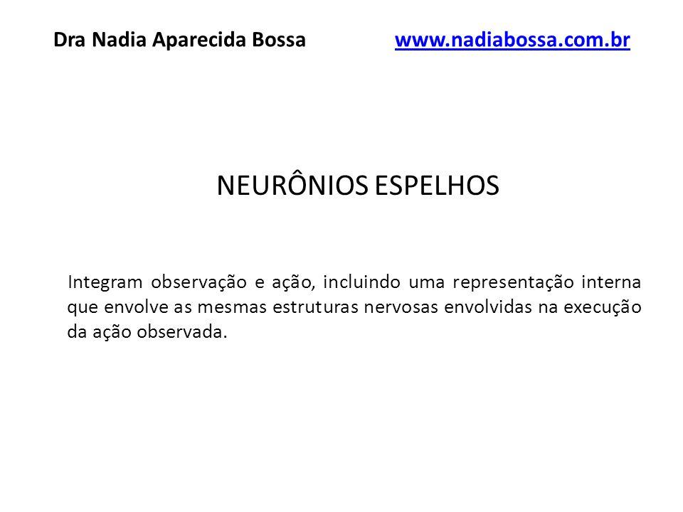 NEURÔNIOS ESPELHOS Integram observação e ação, incluindo uma representação interna que envolve as mesmas estruturas nervosas envolvidas na execução da ação observada.