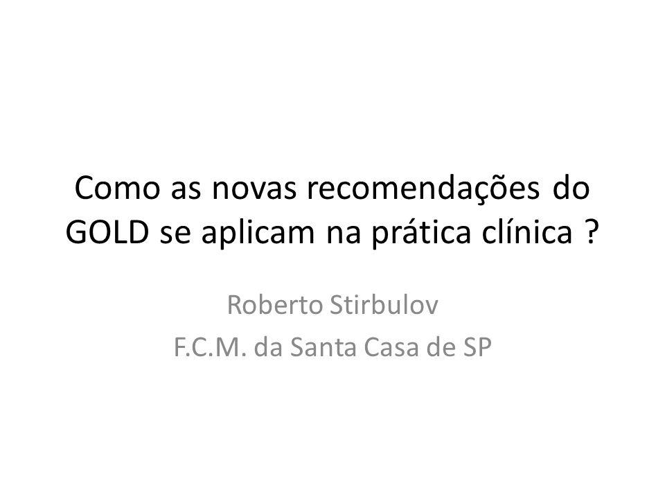 Como as novas recomendações do GOLD se aplicam na prática clínica ? Roberto Stirbulov F.C.M. da Santa Casa de SP