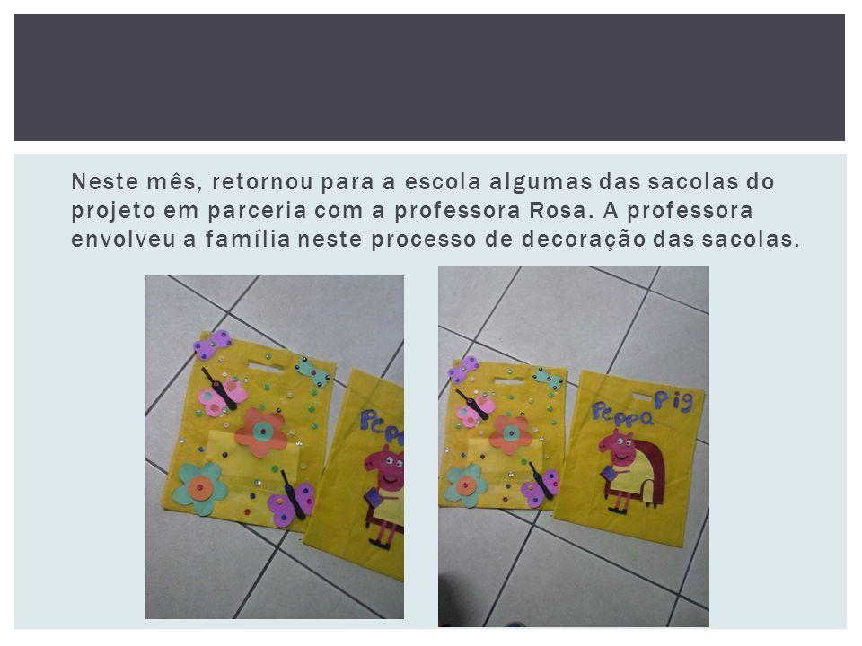Neste mês, retornou para a escola algumas das sacolas do projeto em parceria com a professora Rosa.