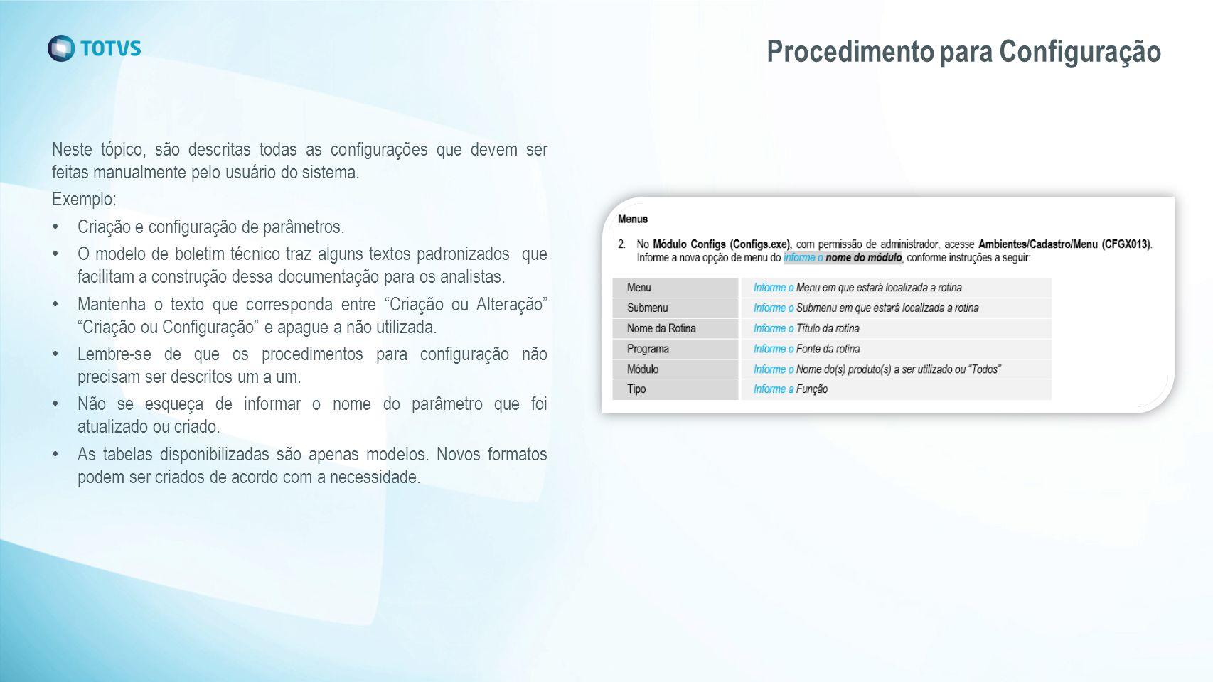 Procedimento para Configuração Neste tópico, são descritas todas as configurações que devem ser feitas manualmente pelo usuário do sistema. Exemplo: C
