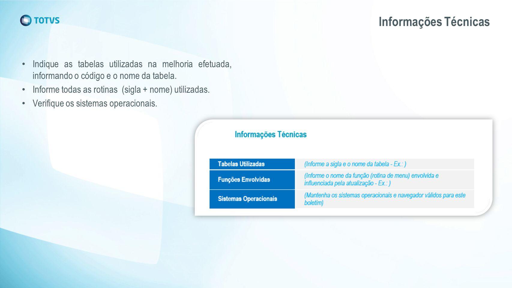 Informações Técnicas Indique as tabelas utilizadas na melhoria efetuada, informando o código e o nome da tabela.