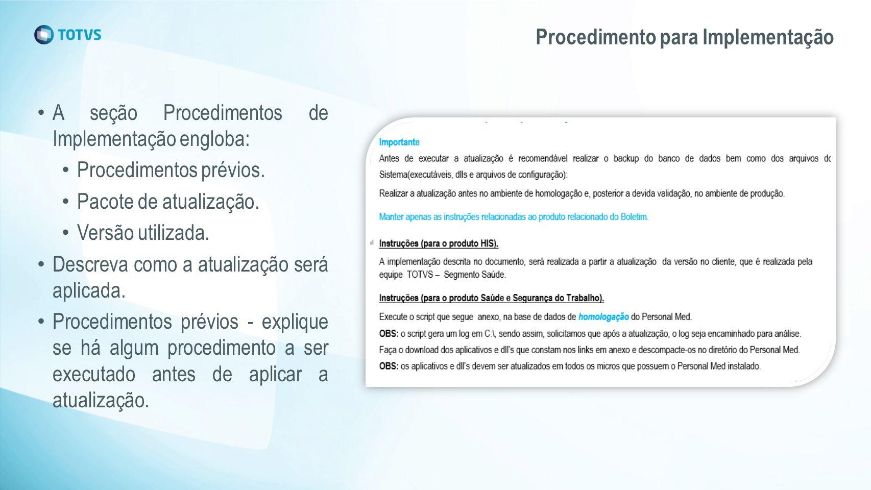 Procedimento para Implementação A seção Procedimentos de Implementação engloba: Procedimentos prévios. Pacote de atualização. Versão utilizada. Descre