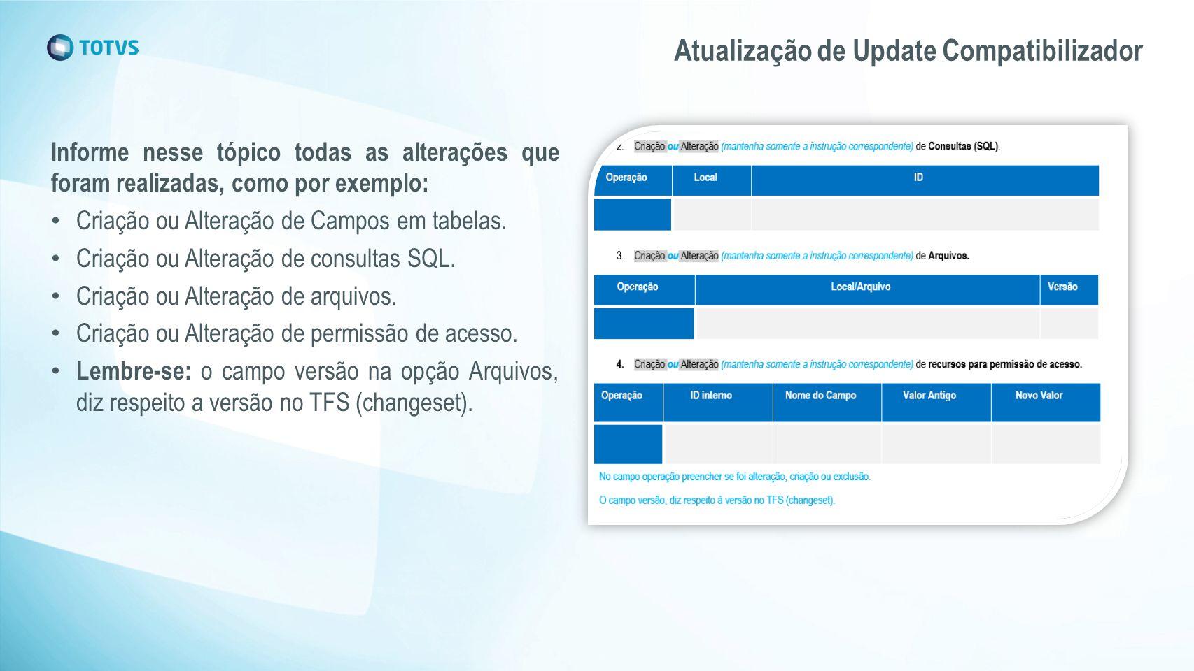 Atualização de Update Compatibilizador Informe nesse tópico todas as alterações que foram realizadas, como por exemplo: Criação ou Alteração de Campos em tabelas.