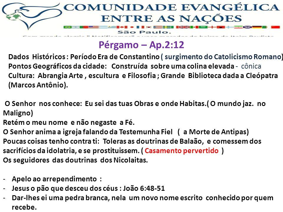 Pérgamo – Ap.2:12 Dados Históricos : Período Era de Constantino ( surgimento do Catolicismo Romano) Pontos Geográficos da cidade: Construída sobre uma