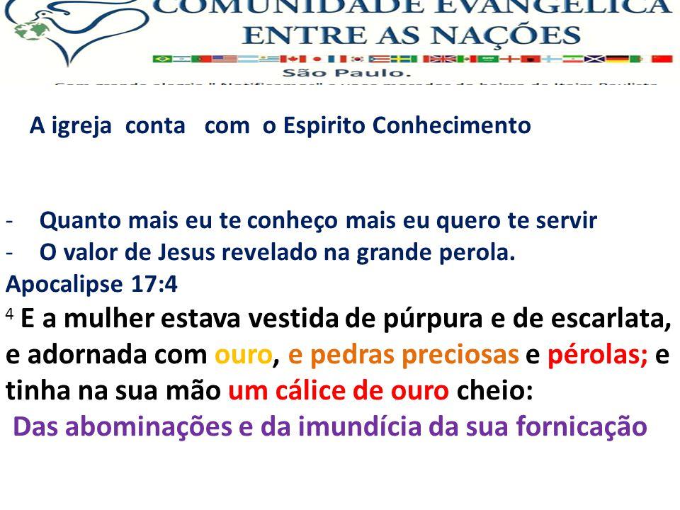 A igreja conta com o Espirito Conhecimento -Quanto mais eu te conheço mais eu quero te servir -O valor de Jesus revelado na grande perola. Apocalipse