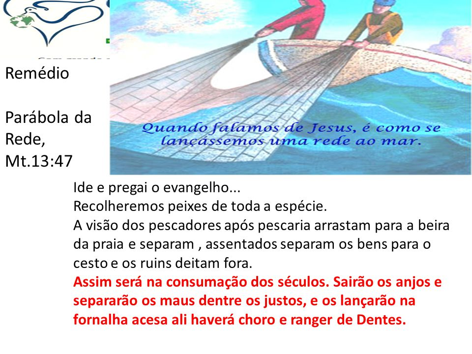 Remédio Parábola da Rede, Mt.13:47 Ide e pregai o evangelho... Recolheremos peixes de toda a espécie. A visão dos pescadores após pescaria arrastam pa