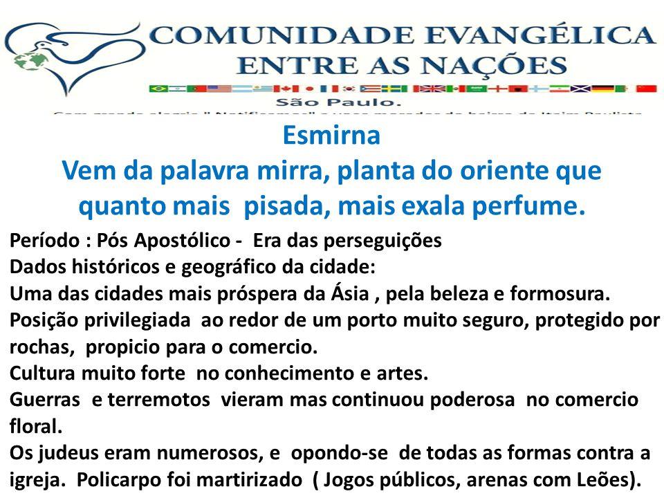 Esmirna: Ap.2:8 Uma igreja Atribulada ( O Senhor sofreu, morreu mas reviveu, a crença da igreja que também iria reviver.
