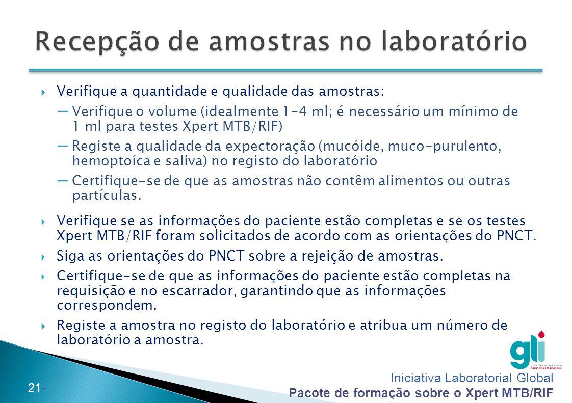 Iniciativa Laboratorial Global Pacote de formação sobre o Xpert MTB/RIF -21-  Verifique a quantidade e qualidade das amostras: – Verifique o volume (