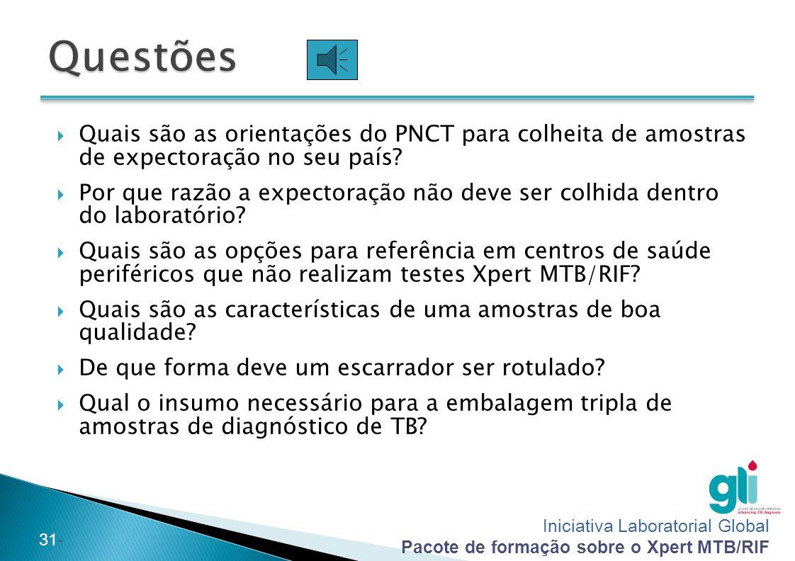 Iniciativa Laboratorial Global Pacote de formação sobre o Xpert MTB/RIF -31-  Quais são as orientações do PNCT para colheita de amostras de expectora