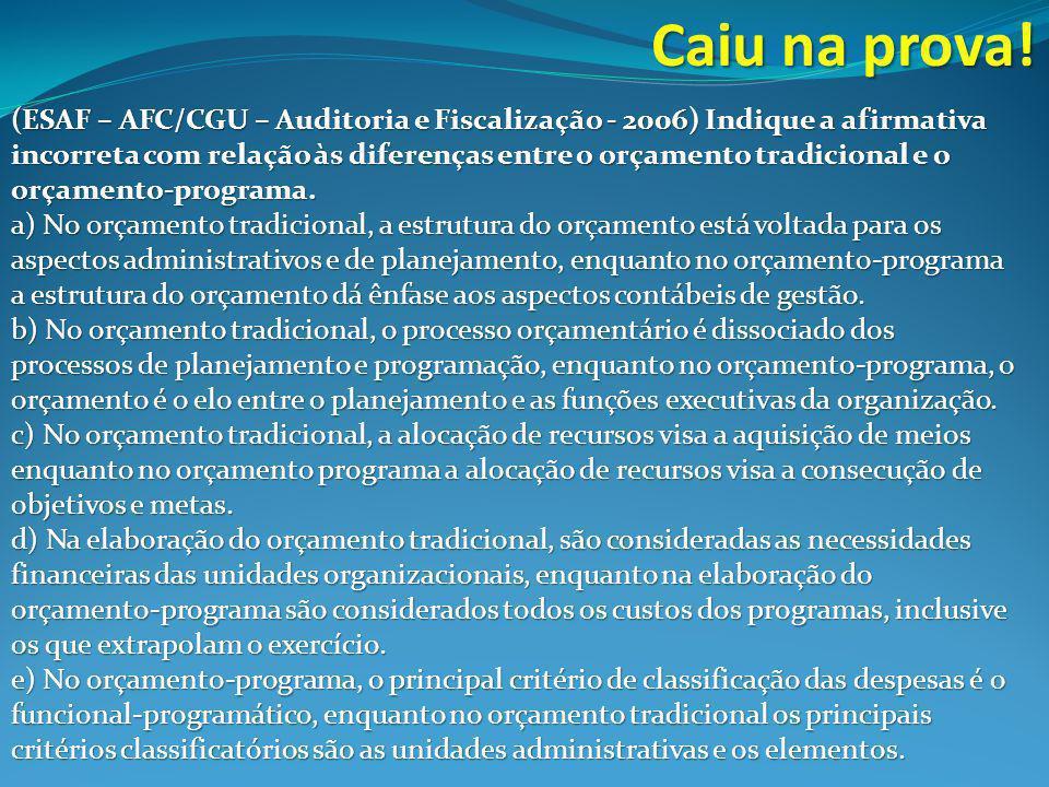 (ESAF – AFC/CGU – Auditoria e Fiscalização - 2006) Indique a afirmativa incorreta com relação às diferenças entre o orçamento tradicional e o orçamento-programa.