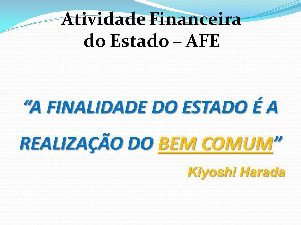 A FINALIDADE DO ESTADO É A REALIZAÇÃO DO BEM COMUM Kiyoshi Harada Atividade Financeira do Estado – AFE