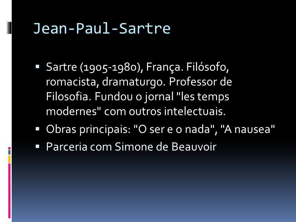 Jean-Paul-Sartre  Sartre (1905-1980), França. Filósofo, romacista, dramaturgo. Professor de Filosofia. Fundou o jornal