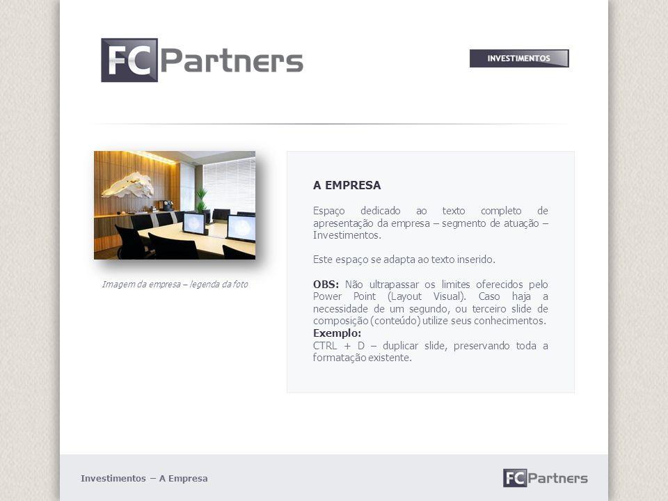 Imagem da empresa – legenda da foto A EMPRESA Espaço dedicado ao texto completo de apresentação da empresa – segmento de atuação – Investimentos.