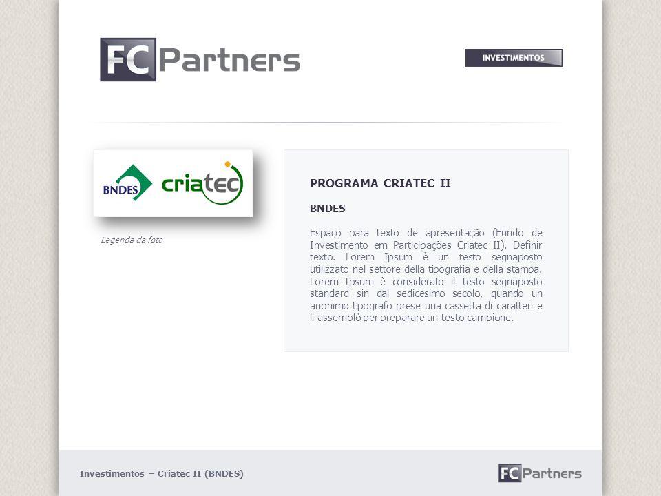 Legenda da foto PROGRAMA CRIATEC II BNDES Espaço para texto de apresentação (Fundo de Investimento em Participações Criatec II).