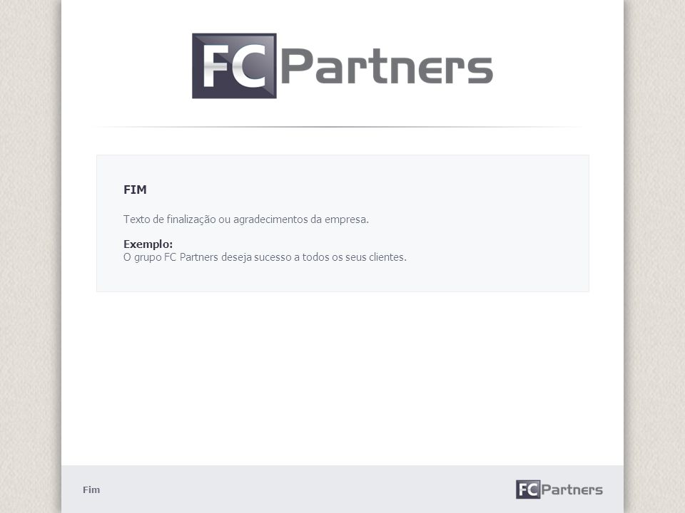 Fim FIM Texto de finalização ou agradecimentos da empresa.