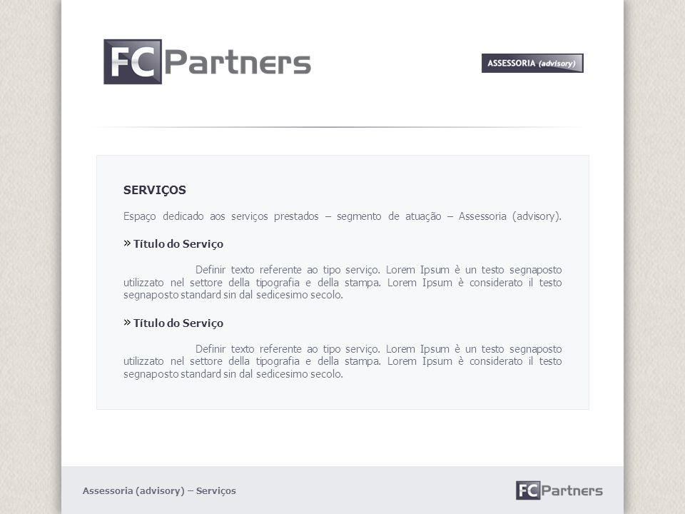SERVIÇOS Espaço dedicado aos serviços prestados – segmento de atuação – Assessoria (advisory).