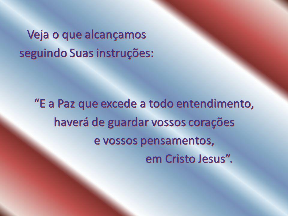 E a Paz que excede a todo entendimento, haverá de guardar vossos corações e vossos pensamentos, em Cristo Jesus .