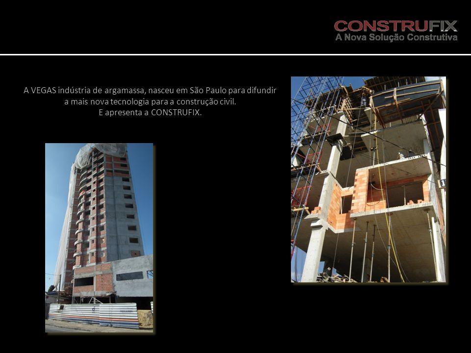 A VEGAS indústria de argamassa, nasceu em São Paulo para difundir a mais nova tecnologia para a construção civil. E apresenta a CONSTRUFIX.