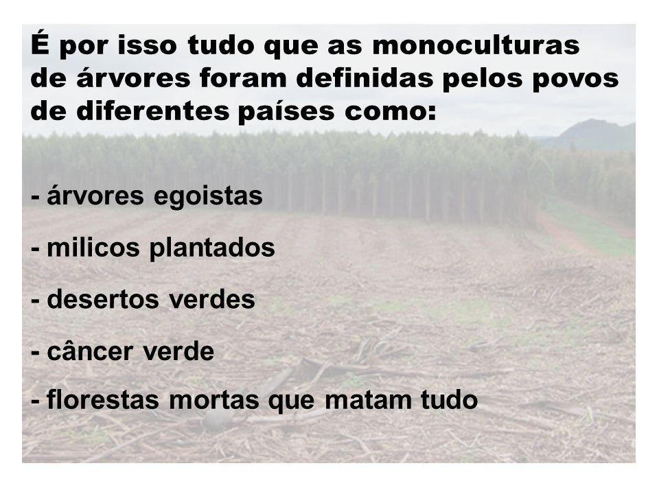 - florestas mortas que matam tudo - câncer verde - desertos verdes - milicos plantados - árvores egoistas