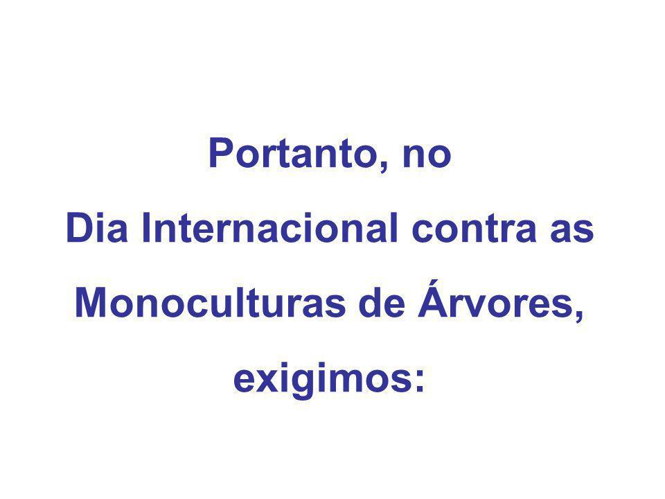 Portanto, no Dia Internacional contra as Monoculturas de Árvores, exigimos: