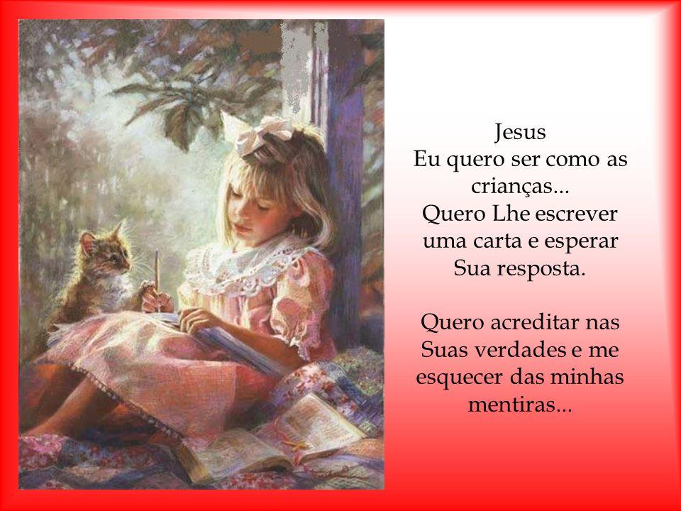 Jesus Eu quero ser como as crianças...Quero Lhe escrever uma carta e esperar Sua resposta.