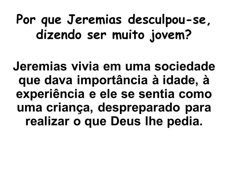 Por que Jeremias desculpou-se, dizendo ser muito jovem.