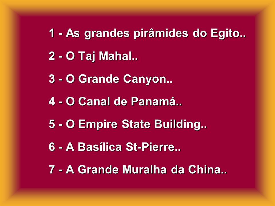 1 - As grandes pirâmides do Egito..2 - O Taj Mahal..