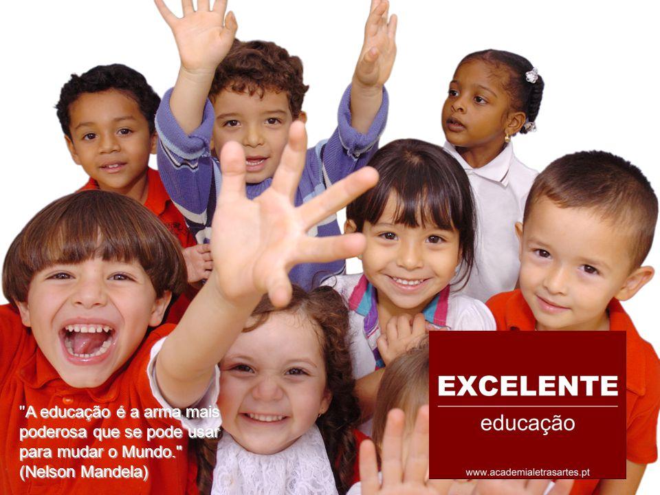 A educação é a arma mais poderosa que se pode usar para mudar o Mundo. (Nelson Mandela) A educação é a arma mais poderosa que se pode usar para mudar o Mundo. (Nelson Mandela)