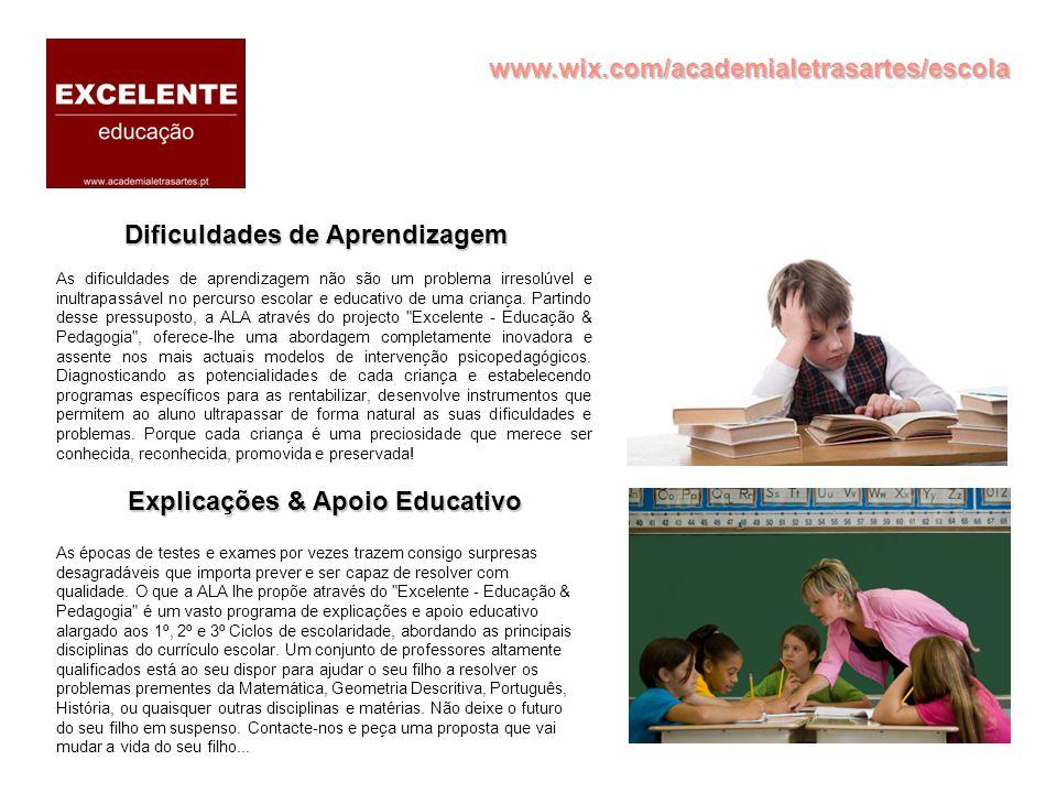 www.wix.com/academialetrasartes/escola Dificuldades de Aprendizagem Explicações & Apoio Educativo As dificuldades de aprendizagem não são um problema